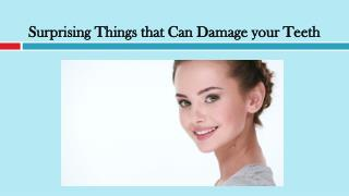 Surprising Things that Can Damage your Teeth