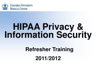HIPAA Privacy & Information Security Refresher Training 2011/2012