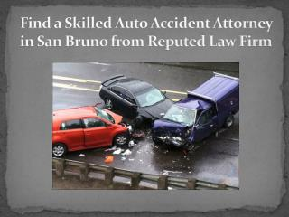 Find a Skilled Auto Accident Attorney in San Bruno from Reputed Law Firm
