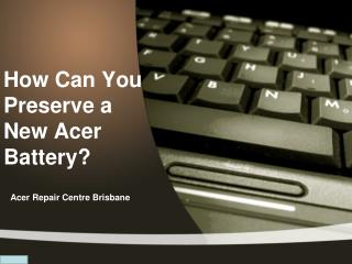 How Can You Preserve a New Acer Battery?