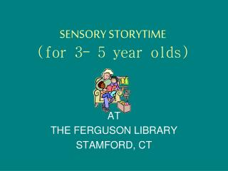 SENSORY STORYTIME (for 3- 5 year olds)