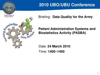 Briefing: Data Quality for the Army  Patient Administration Systems and Biostatistics Activity (PASBA)