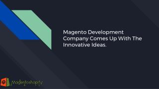 Magento Development Company Comes Up With The Innovative Ideas.