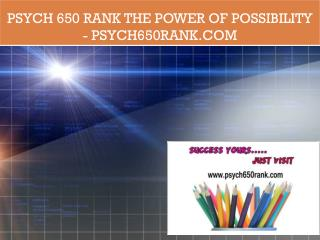 PSYCH 650 RANK The power of possibility /psych650rank.com