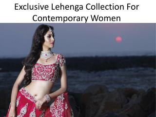 Exclusive Lehenga Collection For Contemporary Women