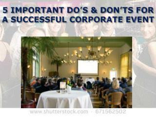 5 IMPORTANT DO'S & DON'TS FOR A SUCCESSFUL CORPORATE EVENT