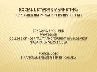 Social Network Marketing:  Hiring Your Online Salespersons for Free     Zongqing Zhou, PhD Professor College of Hospital