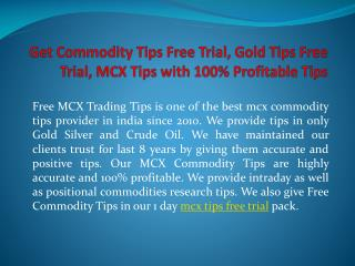 Get commodity tips free trial, gold tips free trial, mcx tips with 100% profitable tips