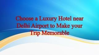 Choose a Luxury Hotel near Delhi Airport to Make your Trip Memorable