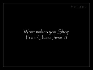 What makes you shop from Charu Jewels?