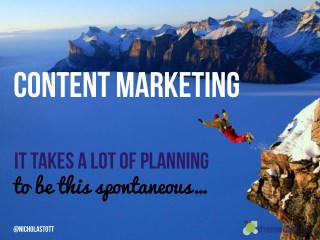 Content Marketing: It takes a lot of planning to be this spontaneous