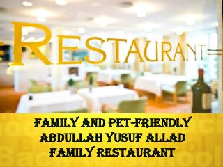 Family and Pet-Friendly Abdullah Yusuf Allad Family restaurant