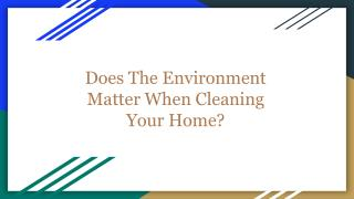Does The Environment Matter When Cleaning Your Home?
