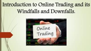Introduction to Online Trading and its Windfalls and Downfalls.