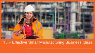 15 Effective Small Manufacturing Business Ideas