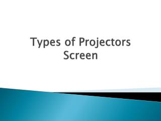 Types of Projectors Screen