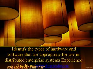 Identify the types of hardware and software that are appropriate for use in distributed enterprise systems Experience