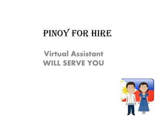 Pinoy for Hire Virtual Assistant Will Serve You