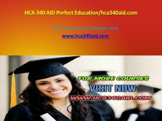 HCA 340 AID Perfect Education/hca340aid.com