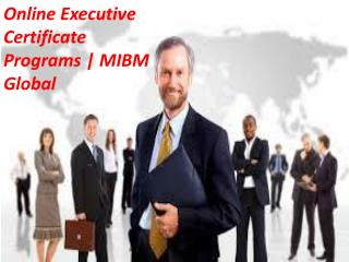 Online Executive Certificate Programs of any organization is to MIBM GLOBAL