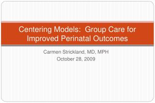 Centering Models:  Group Care for Improved Perinatal Outcomes