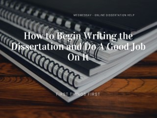 How to Begin Writing the Dissertation and Do A Good Job On It