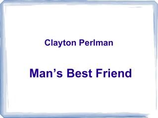Clayton Perlman - Man's Best Friend