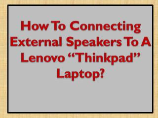 "How To Connecting External Speakers To A Lenovo ""Thinkpad"" Laptop?"