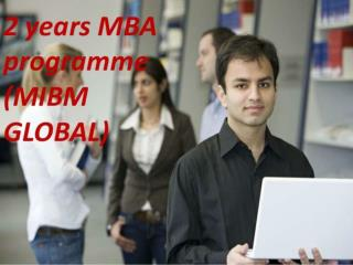 2 years MBA programme the course structure of this programme MIBM GLOBAL
