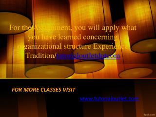 For the Assignment, you will apply what you have learned concerning organizational structure Experience Tradition/tutori