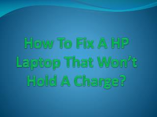 How To Fix A HP Laptop That Won't Hold A Charge?
