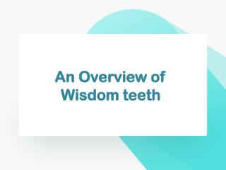 An Overview of Wisdom Teeth