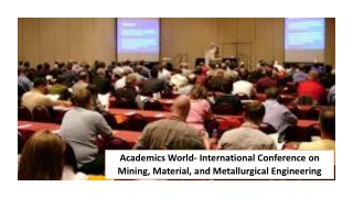 Academics World- International Conference on Mining, Material, and Metallurgical Engineering
