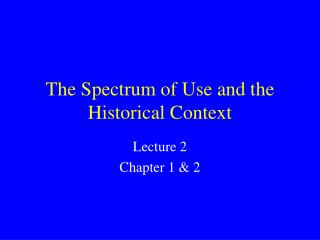 The Spectrum of Use and the Historical Context