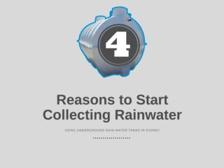 Four Reasons to Start Collecting Rainwater using Underground Water Tanks