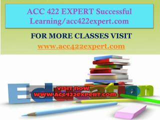 ACC 422 EXPERT Successful Learning/acc422expert.com