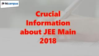 Crucial Information about JEE Main 2018