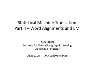 Statistical  Machine  Translation Part II – Word  Alignments and  EM