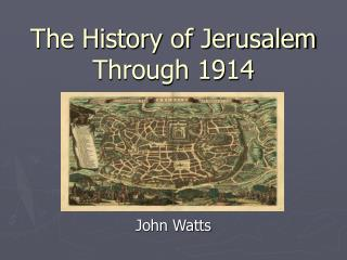 The History of Jerusalem Through 1914