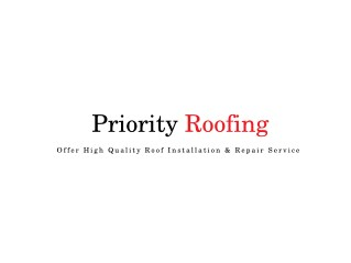 Priority Roofing - Offer High Quality Roof Installation Service