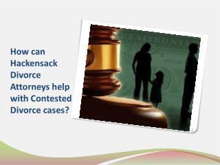 How can Hackensack Divorce Attorneys help with Contested Divorce Cases?