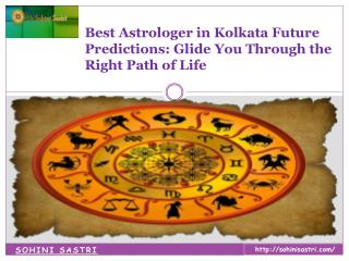 Best Astrologer in Kolkata Future Predictions: Glide You Through the Right Path of Life
