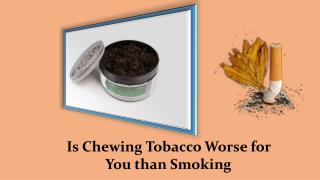 Is Chewing Tobacco Worse for You than Smoking