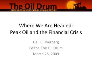 Where We Are Headed: Peak Oil and the Financial Crisis