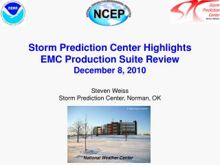 Storm Prediction Center Highlights EMC Production Suite Review December 8, 2010 Steven Weiss  Storm Prediction Center, N