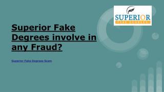 Superior Fake Degrees involve in any Fraud?