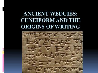 Ancient wedgies: cuneiform and the origins of writing