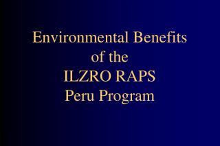 Environmental Benefits of the ILZRO RAPS  Peru Program
