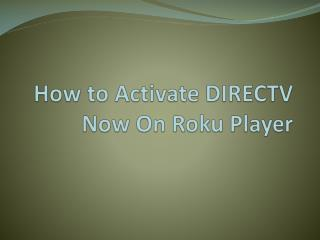 Activate Direct TV now on Roku
