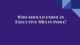 Who should enrol in Executive MBA in India?